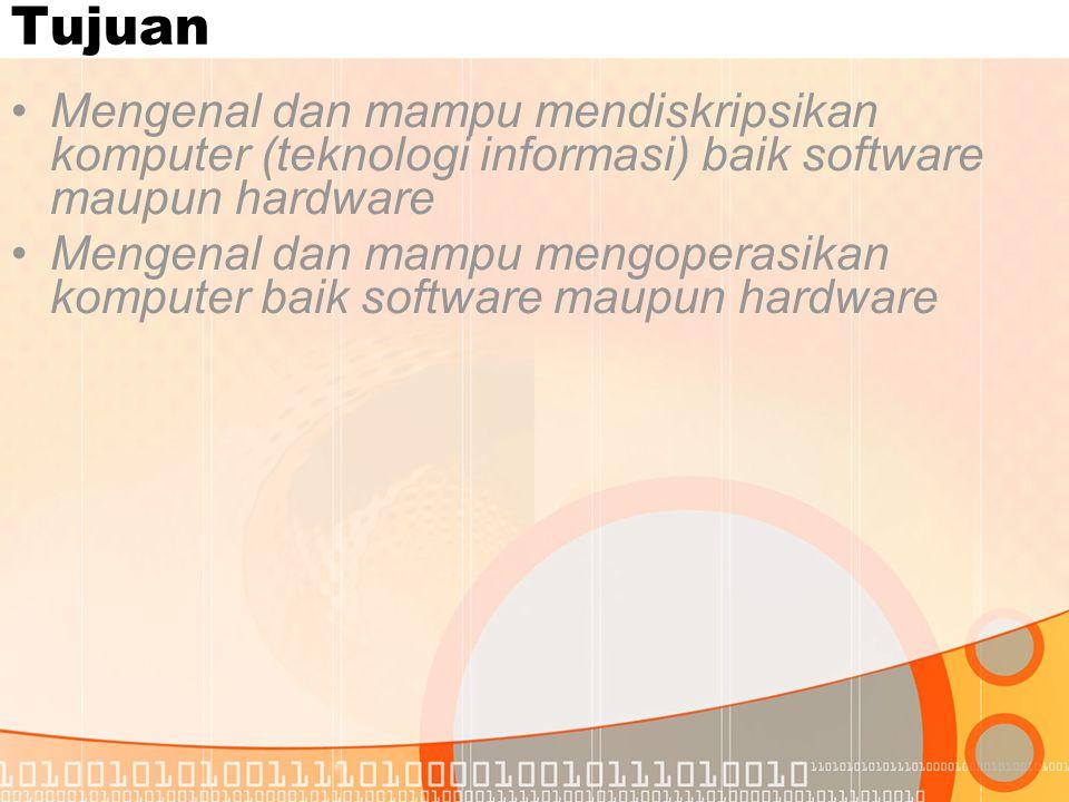 Tujuan Mengenal dan mampu mendiskripsikan komputer (teknologi informasi) baik software maupun hardware.