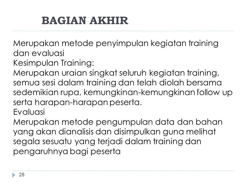 BAGIAN AKHIR Merupakan metode penyimpulan kegiatan training dan evaluasi. Kesimpulan Training: