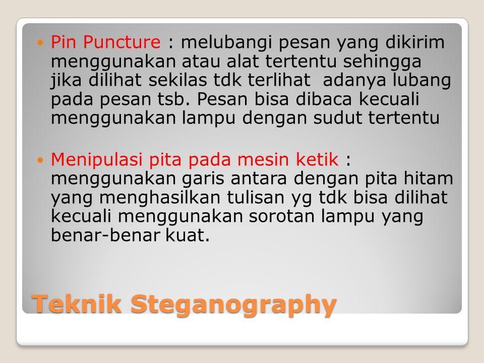 Pin Puncture : melubangi pesan yang dikirim menggunakan atau alat tertentu sehingga jika dilihat sekilas tdk terlihat adanya lubang pada pesan tsb. Pesan bisa dibaca kecuali menggunakan lampu dengan sudut tertentu