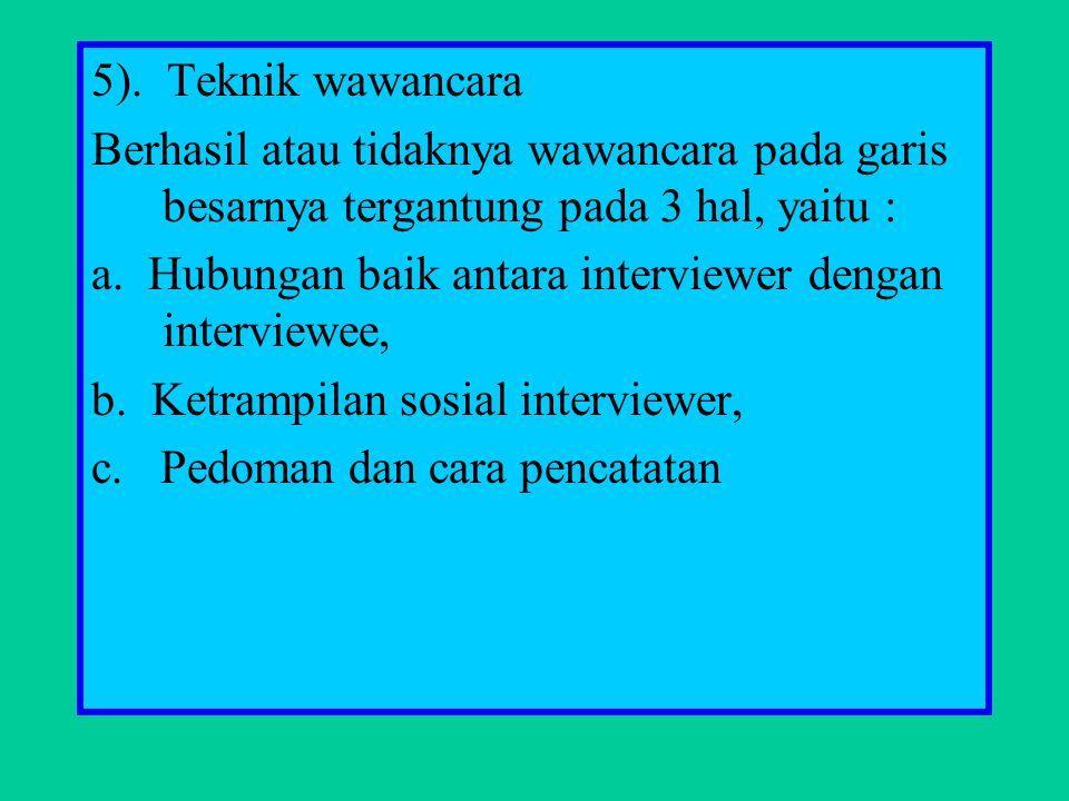 5). Teknik wawancara Berhasil atau tidaknya wawancara pada garis besarnya tergantung pada 3 hal, yaitu :