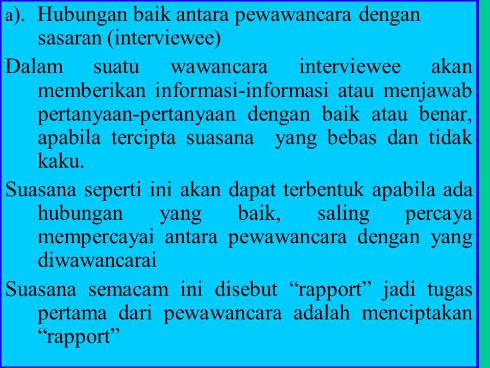 a). Hubungan baik antara pewawancara dengan sasaran (interviewee)