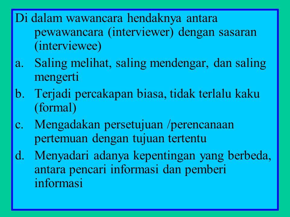 Di dalam wawancara hendaknya antara pewawancara (interviewer) dengan sasaran (interviewee)