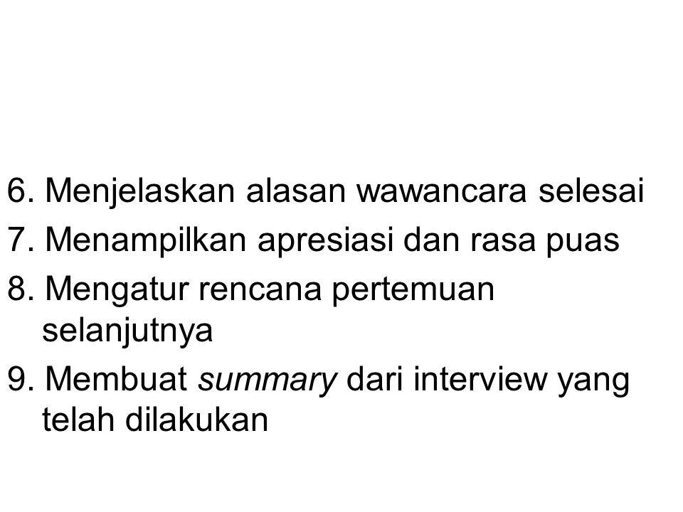 6. Menjelaskan alasan wawancara selesai