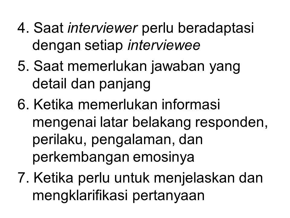 4. Saat interviewer perlu beradaptasi dengan setiap interviewee