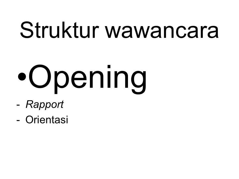 Struktur wawancara Opening Rapport Orientasi
