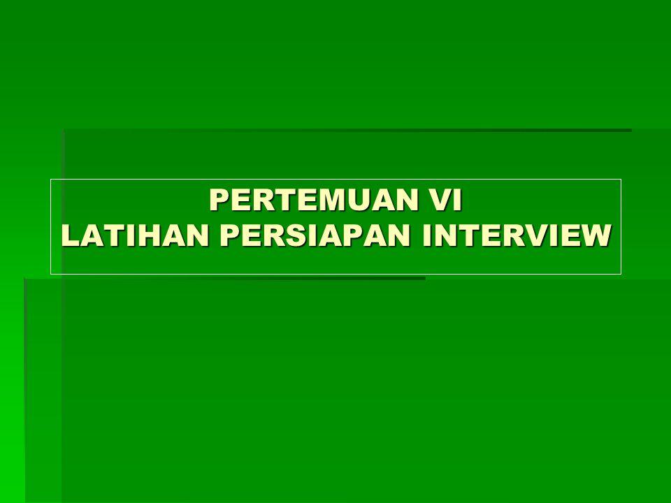PERTEMUAN VI LATIHAN PERSIAPAN INTERVIEW