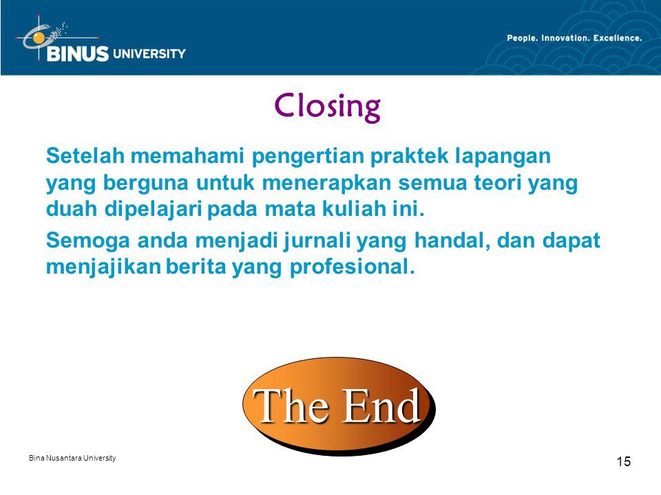 Closing Setelah memahami pengertian praktek lapangan yang berguna untuk menerapkan semua teori yang duah dipelajari pada mata kuliah ini.