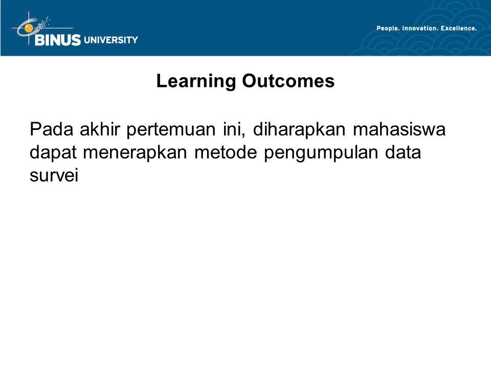 Learning Outcomes Pada akhir pertemuan ini, diharapkan mahasiswa dapat menerapkan metode pengumpulan data survei.