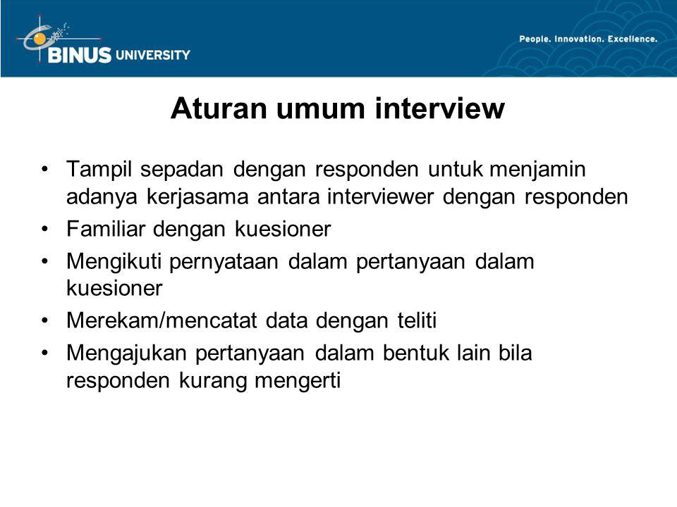 Aturan umum interview Tampil sepadan dengan responden untuk menjamin adanya kerjasama antara interviewer dengan responden.