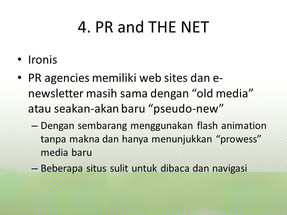 4. PR and THE NET Ironis. PR agencies memiliki web sites dan e-newsletter masih sama dengan old media atau seakan-akan baru pseudo-new