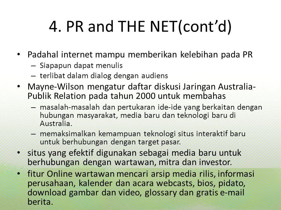 4. PR and THE NET(cont'd) Padahal internet mampu memberikan kelebihan pada PR. Siapapun dapat menulis.
