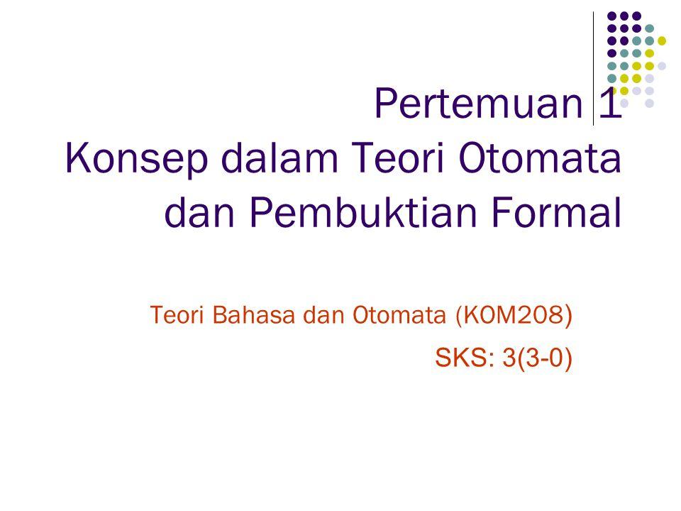 Pertemuan 1 Konsep dalam Teori Otomata dan Pembuktian Formal