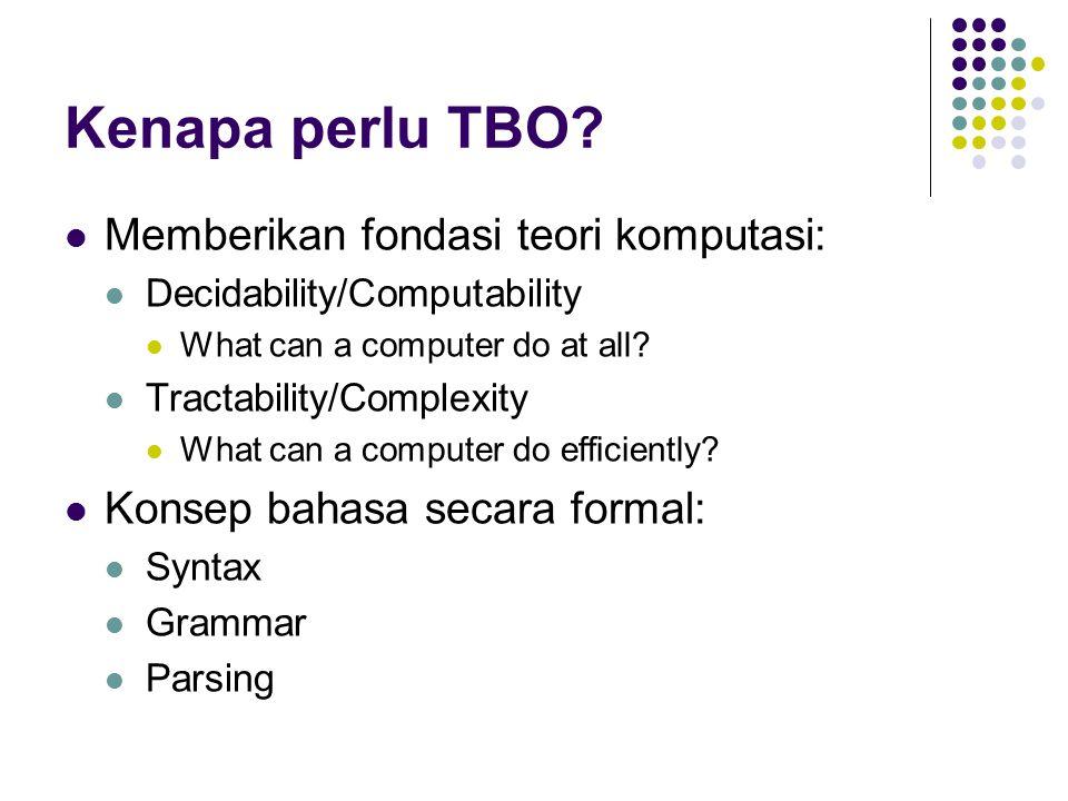 Kenapa perlu TBO Memberikan fondasi teori komputasi: