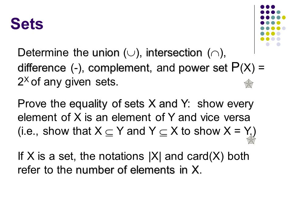 Sets Determine the union (), intersection (), difference (-), complement, and power set P(X) = 2X of any given sets.