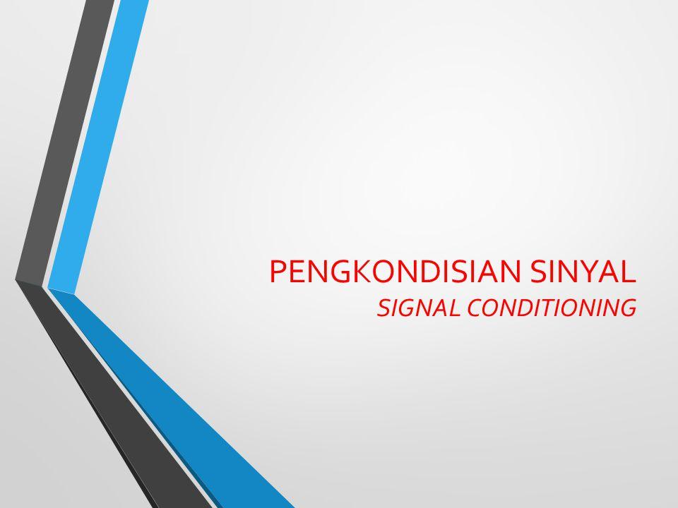 PENGKONDISIAN SINYAL SIGNAL CONDITIONING