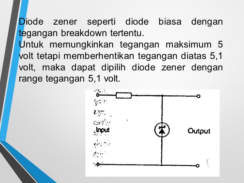 Diode zener seperti diode biasa dengan tegangan breakdown tertentu.