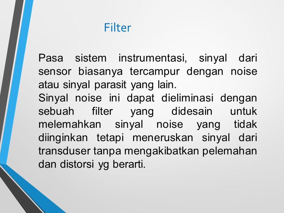Filter Pasa sistem instrumentasi, sinyal dari sensor biasanya tercampur dengan noise atau sinyal parasit yang lain.