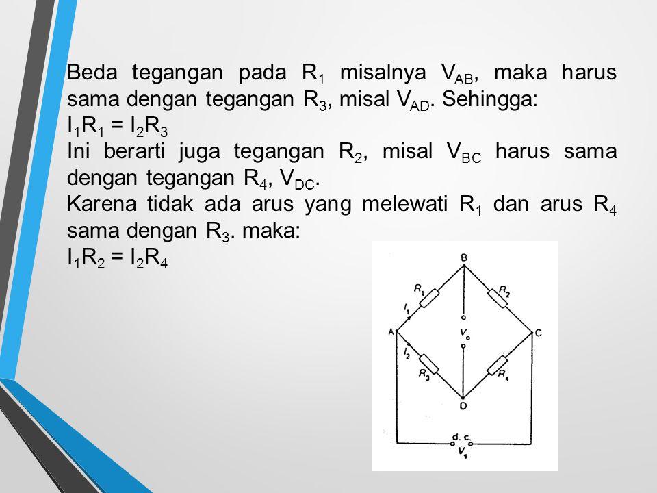 Beda tegangan pada R1 misalnya VAB, maka harus sama dengan tegangan R3, misal VAD. Sehingga: