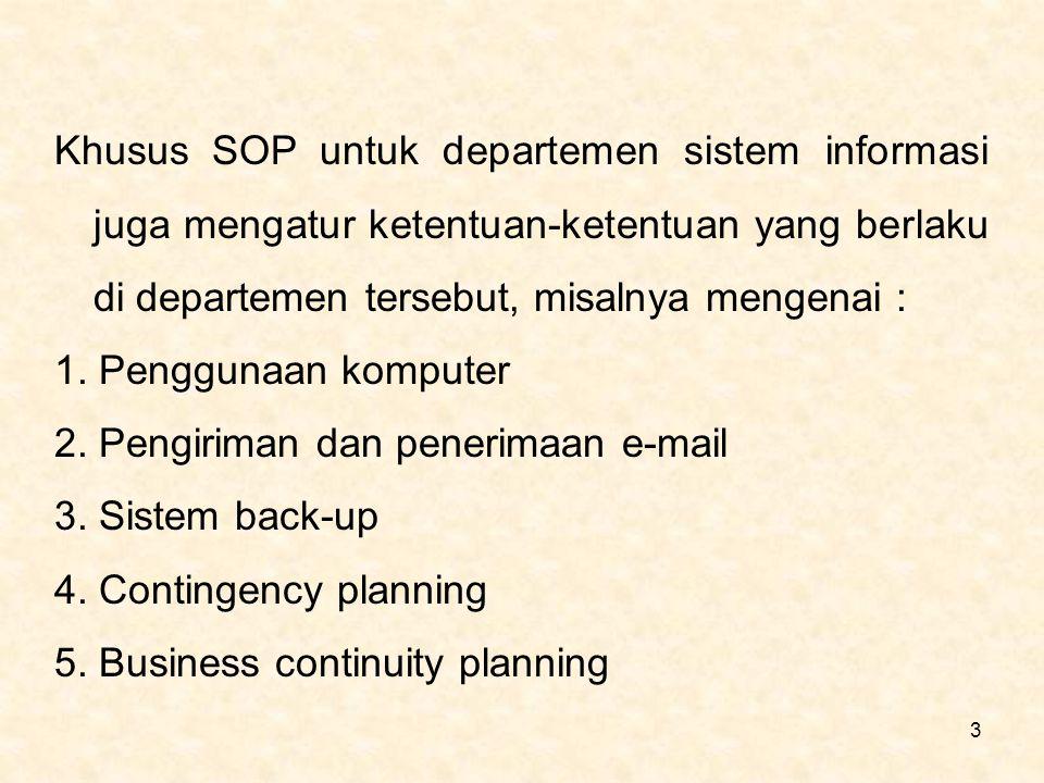 Khusus SOP untuk departemen sistem informasi juga mengatur ketentuan-ketentuan yang berlaku di departemen tersebut, misalnya mengenai :