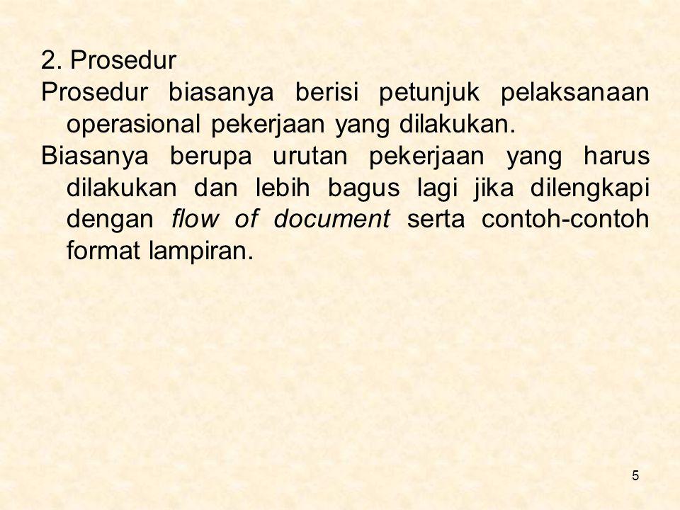 2. Prosedur Prosedur biasanya berisi petunjuk pelaksanaan operasional pekerjaan yang dilakukan.