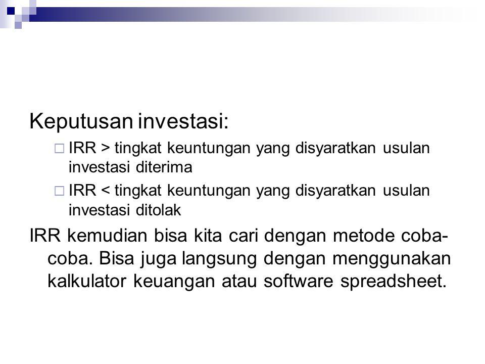 Keputusan investasi: IRR > tingkat keuntungan yang disyaratkan usulan investasi diterima.