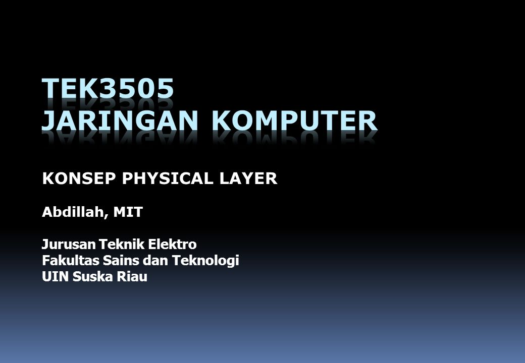 TEK3505 JARINGAN KOMPUTER KONSEP PHYSICAL LAYER Abdillah, MIT