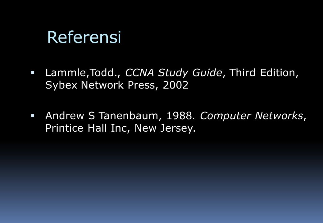 Referensi Lammle,Todd., CCNA Study Guide, Third Edition, Sybex Network Press, 2002.