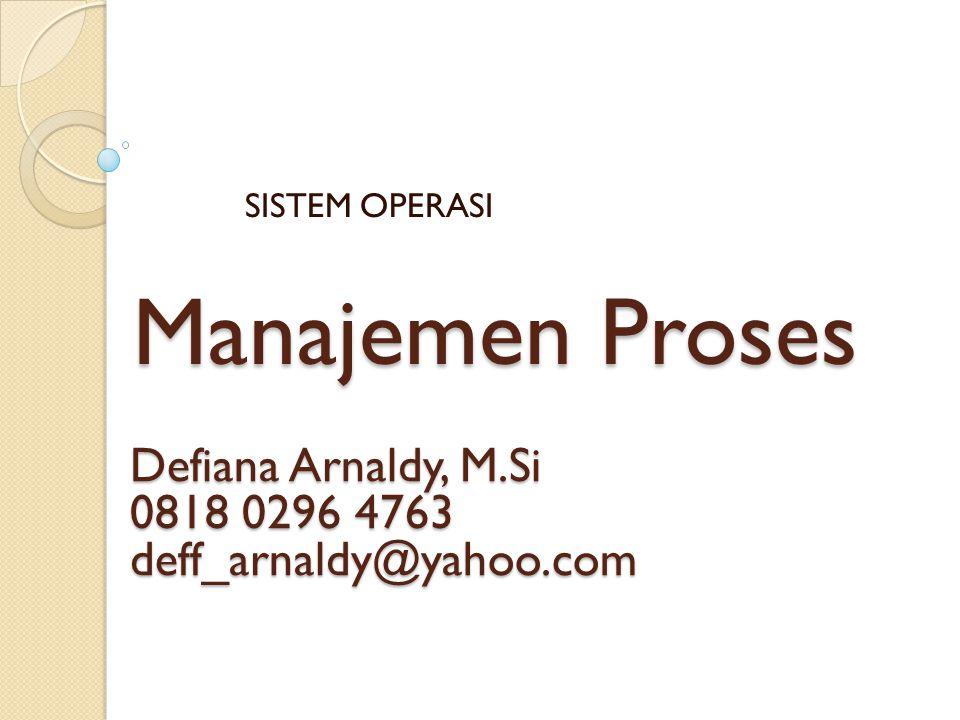 Manajemen Proses Defiana Arnaldy, M.Si 0818 0296 4763