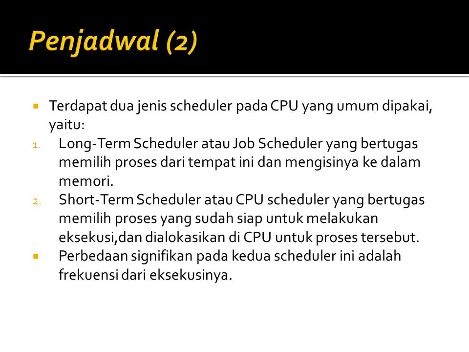 Penjadwal (2) Terdapat dua jenis scheduler pada CPU yang umum dipakai, yaitu: