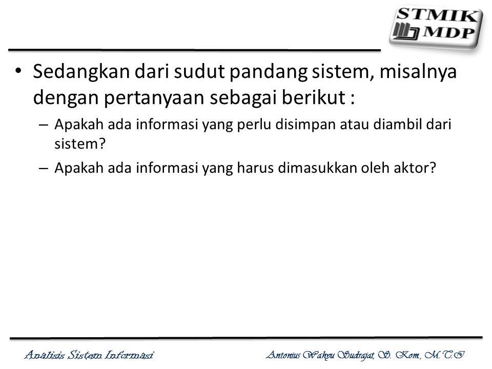 Sedangkan dari sudut pandang sistem, misalnya dengan pertanyaan sebagai berikut :