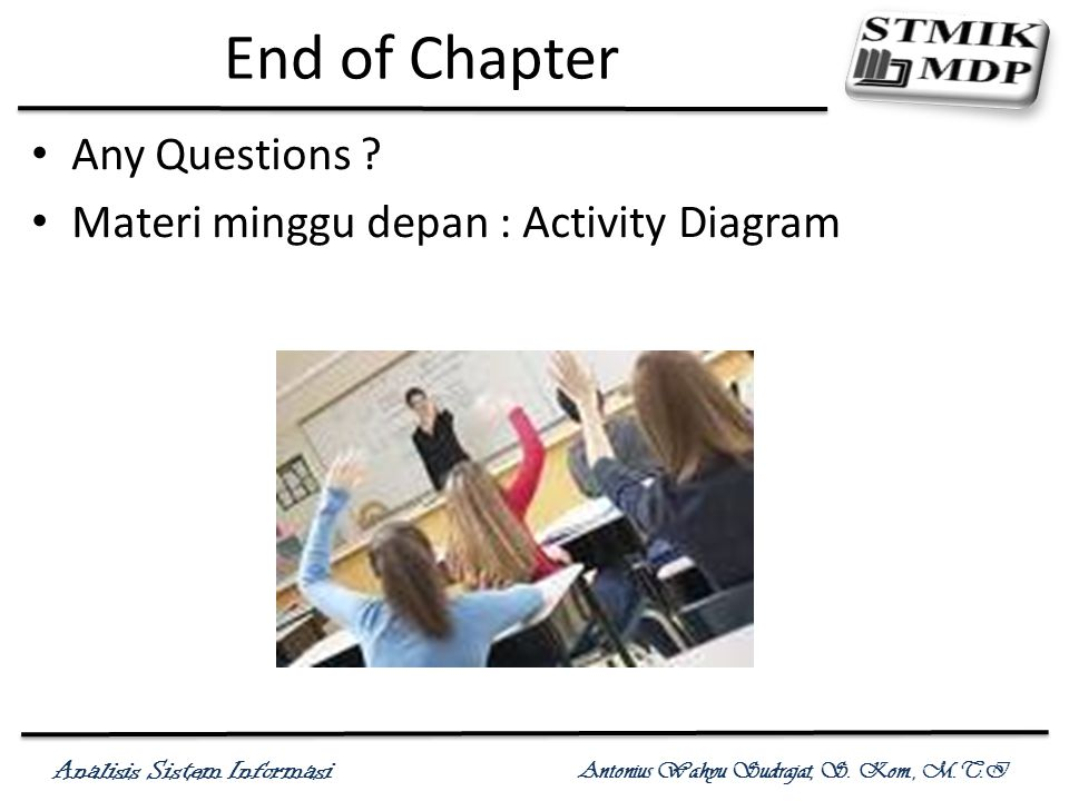 End of Chapter Any Questions Materi minggu depan : Activity Diagram