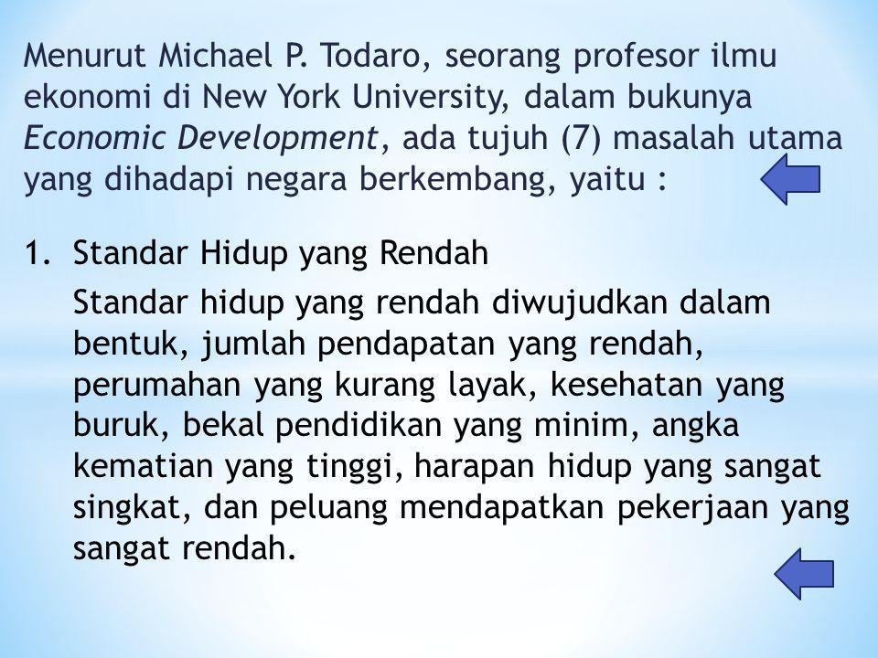 Menurut Michael P. Todaro, seorang profesor ilmu ekonomi di New York University, dalam bukunya Economic Development, ada tujuh (7) masalah utama yang dihadapi negara berkembang, yaitu :