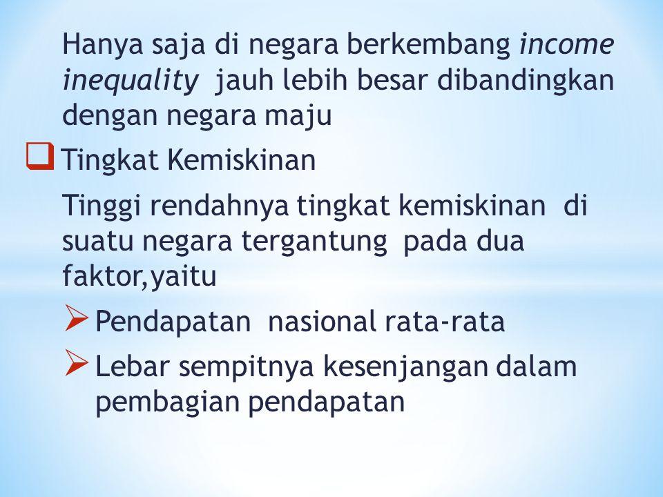 Hanya saja di negara berkembang income inequality jauh lebih besar dibandingkan dengan negara maju