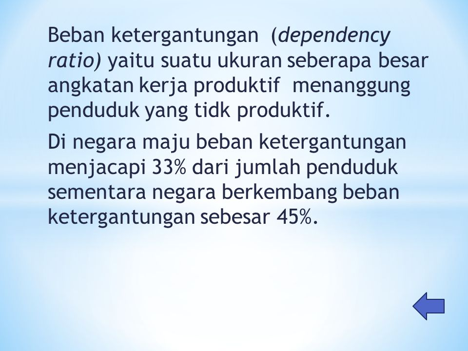 Beban ketergantungan (dependency ratio) yaitu suatu ukuran seberapa besar angkatan kerja produktif menanggung penduduk yang tidk produktif.