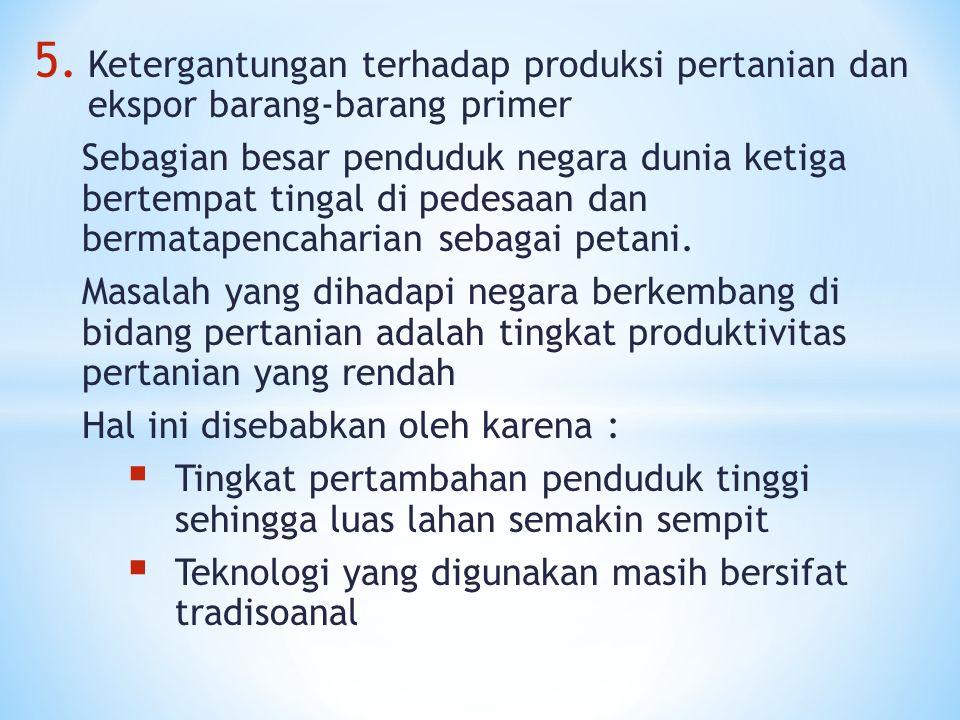 Ketergantungan terhadap produksi pertanian dan ekspor barang-barang primer