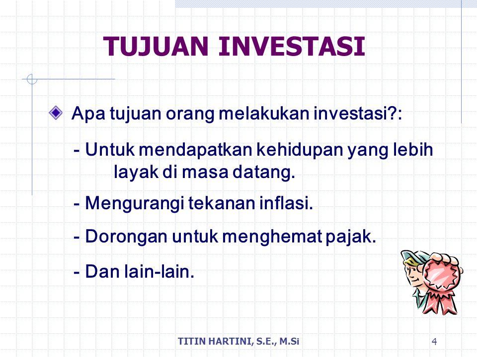 TUJUAN INVESTASI Apa tujuan orang melakukan investasi :