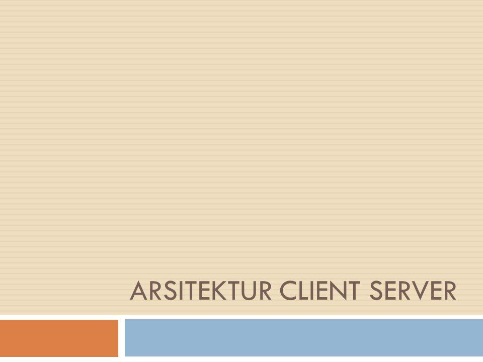 ARSITEKTUR CLIENT SERVER