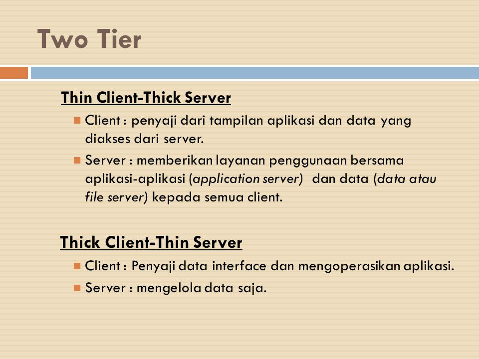 Two Tier Thick Client-Thin Server Thin Client-Thick Server