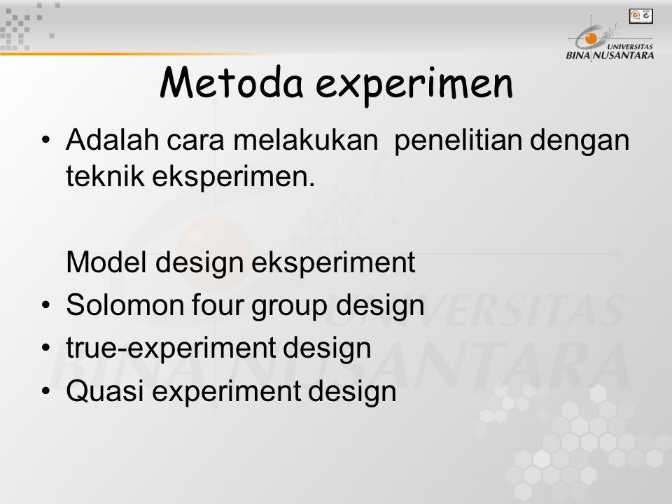 Metoda experimen Adalah cara melakukan penelitian dengan teknik eksperimen. Model design eksperiment.
