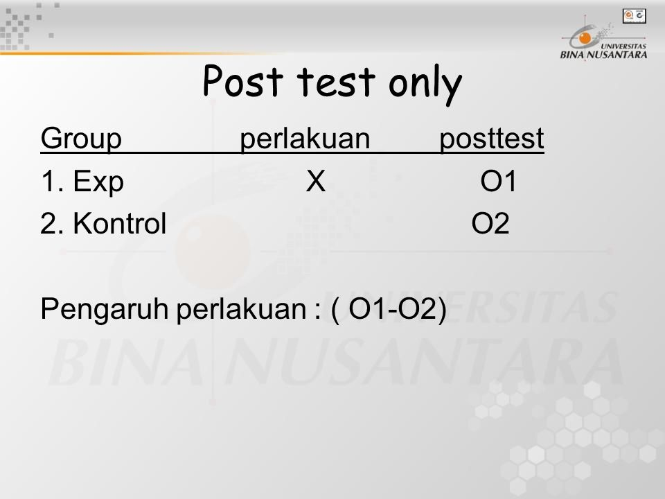 Post test only Group perlakuan posttest 1. Exp X O1 2. Kontrol O2