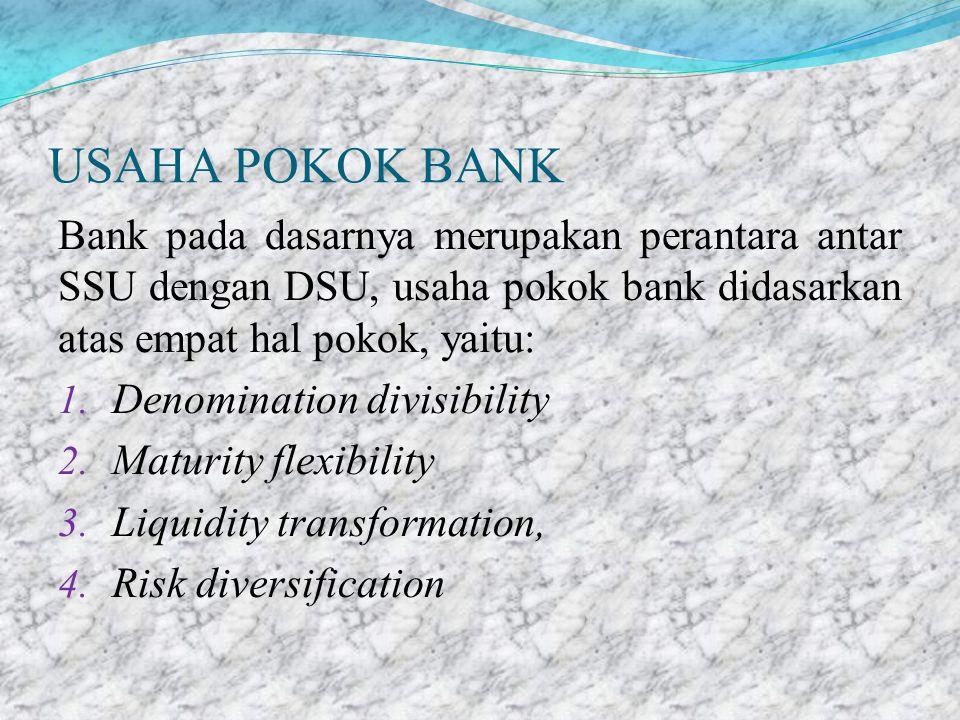 USAHA POKOK BANK Bank pada dasarnya merupakan perantara antar SSU dengan DSU, usaha pokok bank didasarkan atas empat hal pokok, yaitu:
