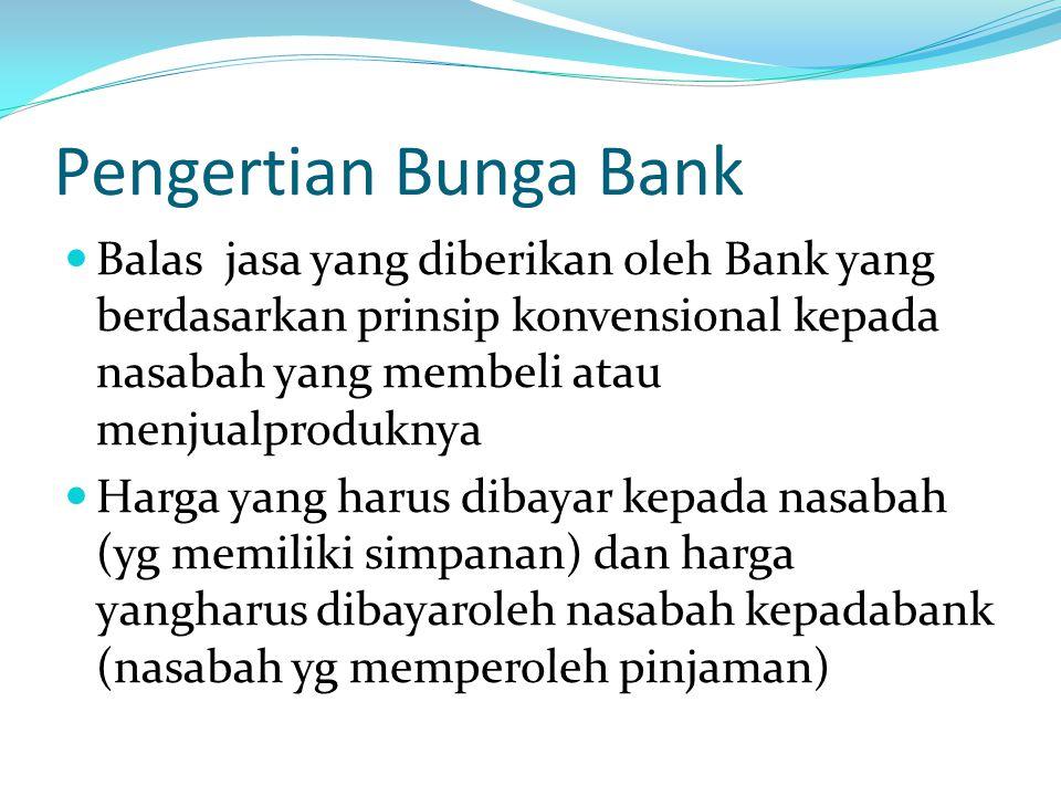 Pengertian Bunga Bank Balas jasa yang diberikan oleh Bank yang berdasarkan prinsip konvensional kepada nasabah yang membeli atau menjualproduknya.