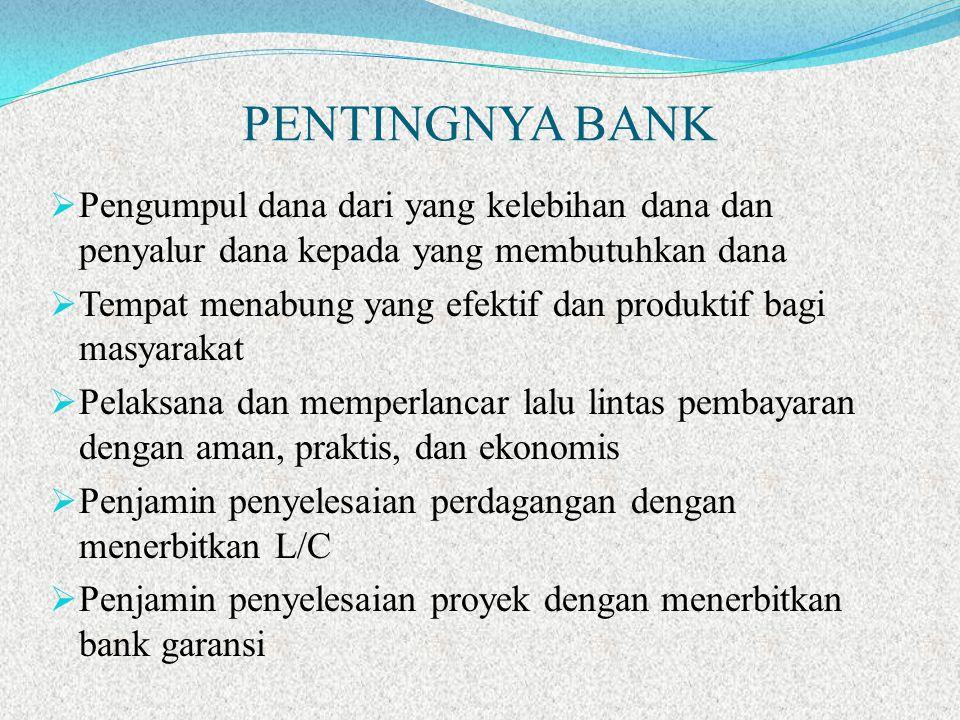PENTINGNYA BANK Pengumpul dana dari yang kelebihan dana dan penyalur dana kepada yang membutuhkan dana.
