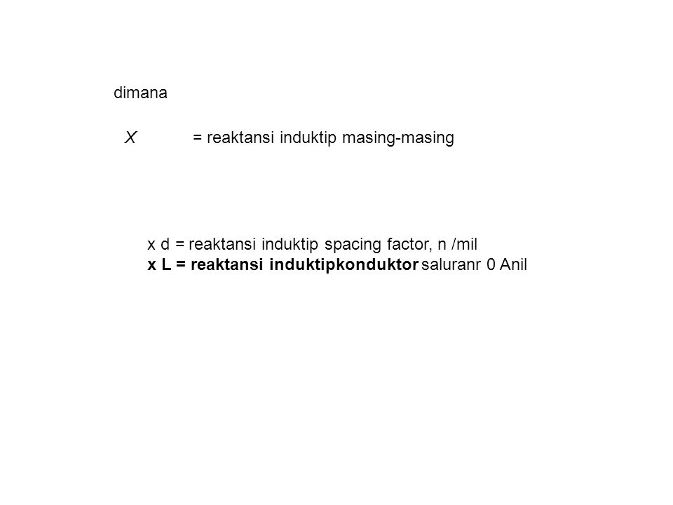dimana X = reaktansi induktip masing-masing. x d = reaktansi induktip spacing factor, n /mil.