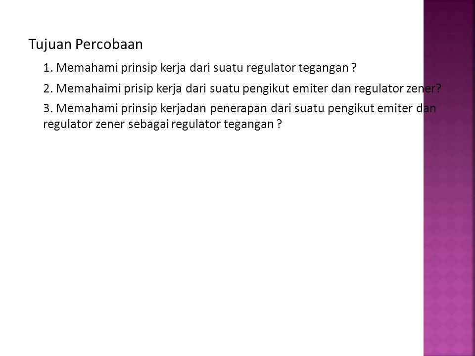 1. Memahami prinsip kerja dari suatu regulator tegangan