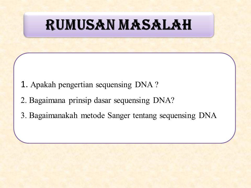 RUMUSAN MASALAH 1. Apakah pengertian sequensing DNA