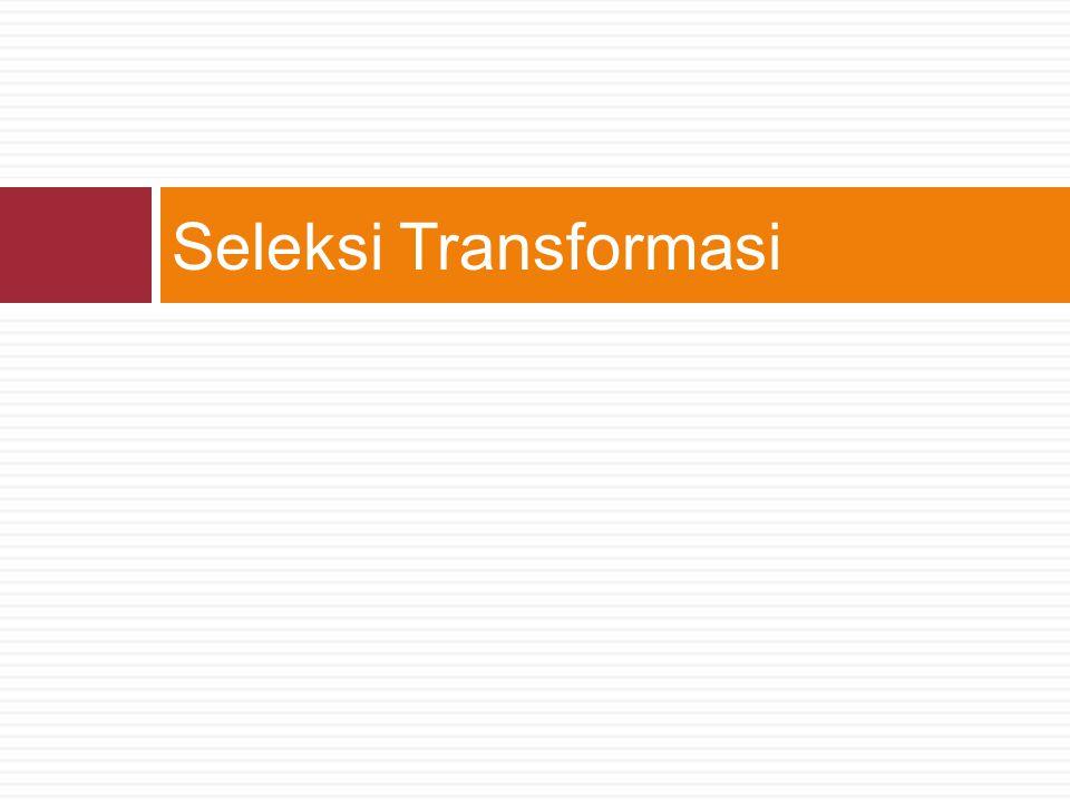 Seleksi Transformasi