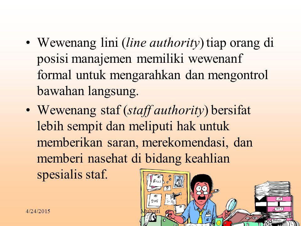 Wewenang lini (line authority) tiap orang di posisi manajemen memiliki wewenanf formal untuk mengarahkan dan mengontrol bawahan langsung.
