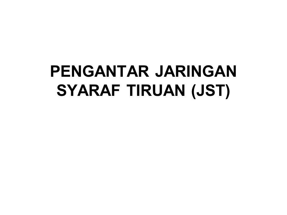 PENGANTAR JARINGAN SYARAF TIRUAN (JST)