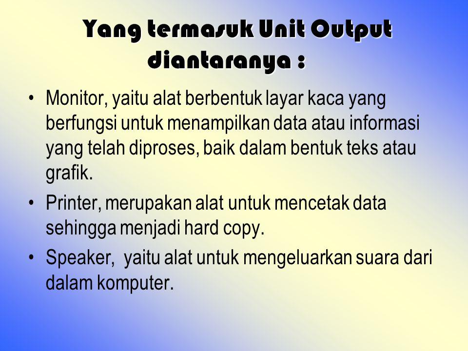 Yang termasuk Unit Output diantaranya :